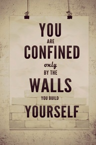Confined by the walls we build ourselves